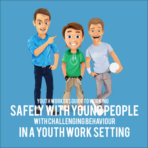 Youth Workers Guide To Working Safely With Young People With Challenging Behaviour In A Youth Work Setting